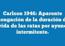 Carlson 1946: Aparente prolongación de la duración de la vida de las ratas por ayuno intermitente.