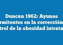 Duncan 1962: Ayunos intermitentes en la corrección y el control de la obesidad intratable.