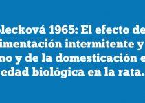 Holecková 1965: El efecto de la alimentación intermitente y el ayuno y de la domesticación en la edad biológica en la rata.