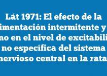 Lát 1971: El efecto de la alimentación intermitente y el ayuno en el nivel de excitabilidad no específica del sistema nervioso central en la rata.