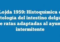 Lojda 1959: Histoquímica e histología del intestino delgado de ratas adaptadas al ayuno intermitente