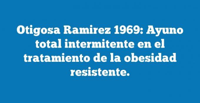 Otigosa Ramirez 1969: Ayuno total intermitente en el tratamiento de la obesidad resistente.