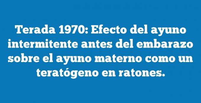 Terada 1970: Efecto del ayuno intermitente antes del embarazo sobre el ayuno materno como un teratógeno en ratones.