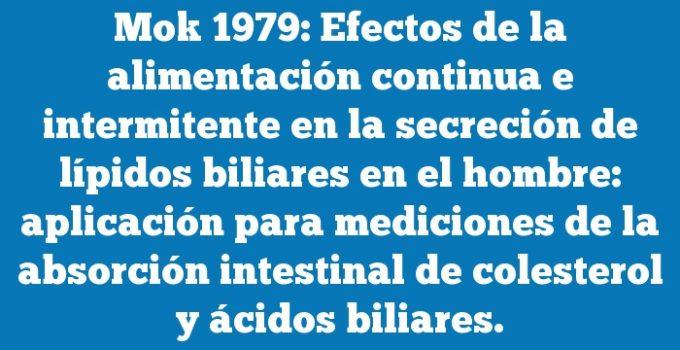 Mok 1979: Efectos de la alimentación continua e intermitente en la secreción de lípidos biliares en el hombre: aplicación para mediciones de la absorción intestinal de colesterol y ácidos biliares.